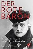 Der Rote Baron: Die ganze Geschichte des Manfred von Richthofen