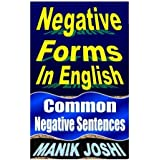Negative Forms In English: Common Negative Sentences (English Daily Use) (Volume 4) by Mr. Manik Joshi (2013-09-16)