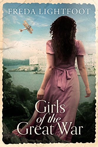 Girls of the Great War by Freda Lightfoot