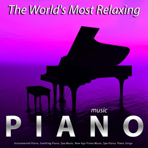 The World's Most Relaxing Piano Music: Instrumental Piano, Soothing Piano, Spa Music, New Age Piano Music, Spa Piano, Piano Songs