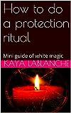 How to do a protection ritual: Mini guide of white magic