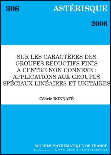 Astérisque. : 306, Sur les caractères des groupes réductifs finis à centre non connexe, applications aux groupes spéciaux linéaires et unitaires par C Bonnafe