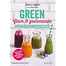 Green, glam et gourmande: Les 150 recettes cultes du Health movement