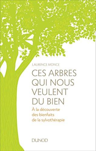 Ces arbres qui nous veulent du bien : A la découverte des bienfaits de la sylvothérapie (Hors Collection) par  Dunod