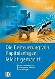 Die Besteuerung von Kapitalanlagen - leicht gemacht: Eine Einführung für Studierende, Berater und Anleger (BLAUE SERIE)