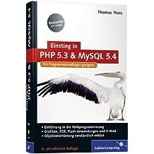 Einstieg in PHP 5.3 und MySQL 5.4: Für Programmieranfänger geeignet (Galileo Computing) by Thomas Theis (2009-11-28)