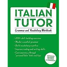 Italian Tutor: Grammar and Vocabulary Workbook (Learn Italian with Teach Yourself): Advanced beginner to upper intermediate course (Tutor Language)