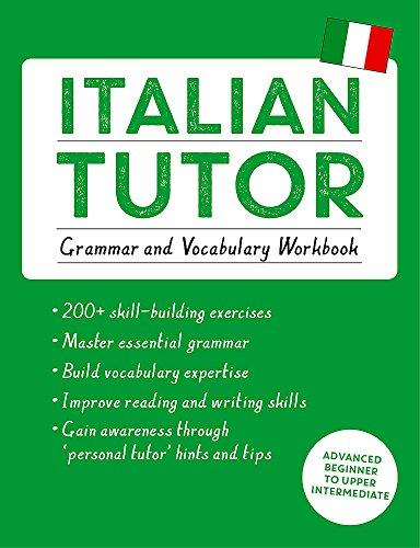 Italian Tutor: Grammar and Vocabulary Workbook (Learn Italian with Teach Yourself): Advanced beginner to upper intermediate course