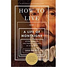 How to Live: Or a Life of Montaigne in One Question and Twenty Attempts at an Answer (Paperback) - Common