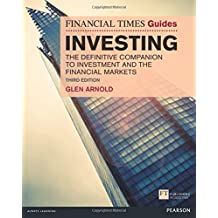The Financial Times Guide to Investing:The Definitive Companion to Investment and the Financial Markets: The Definitive Companion to Investment and the Financial Markets (The FT Guides)
