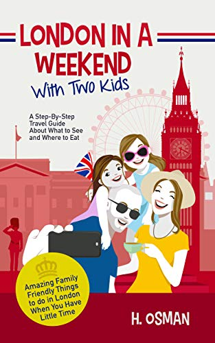 London in a Weekend with Two Kids: A Step-By-Step Travel Guide About What to See and Where to Eat (Amazing Family-Friendly Things to Do in London When You Have Little Time) (English Edition)