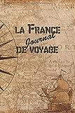 la France Journal de Voyage: 6x9 Carnet de voyage I Journal de voyage avec instructions, Checklists et Bucketlists, cadeau parfait pour votre séjour en France et pour chaque voyageur....