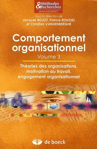 Comportement organisationnel : Volume 3, Théories des organisations, motivation au travail, engagement organisationnel