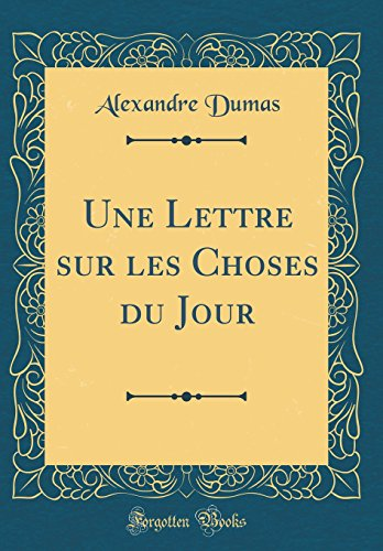 Une Lettre Sur Les Choses Du Jour (Classic Reprint) par Alexandre Dumas