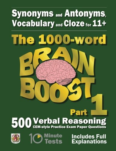 Synonyms and Antonyms, Vocabulary and Cloze: The 1000 Word 11+ Brain Boost Part 1: 500 CEM style Verbal Reasoning Exam Paper Questions in 10 Minute Tests (11+ Exam Preparation) Test