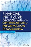 Financial Institution Advantage and the Optimization of Information Processing (WILEY Big Data Series)