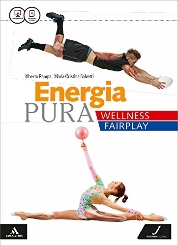 Energia pura. Wellness/fairplay. Vol. unico. Per le Scuole superiori. Con e-book. Con espansione online