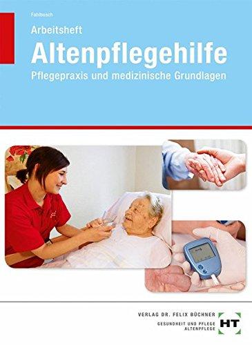 Arbeitsheft Altenpflegehilfe Pflegepraxis und medizinische Grundlagen