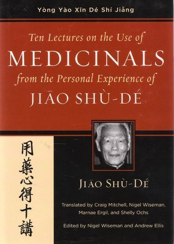 Ten Lectures on the Use of Medicinals from the Personal Experience of Jiao Shu-De (Jiao Clinical Chinese Medicine) Bilingual Edition by Shu-De, Jiao, Mitchell, Craig (2003) Hardcover