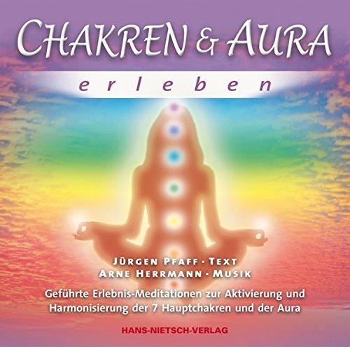 Chakren & Aura erleben: Geführte Erlebnis-Meditationen zur Aktivierung und Harmonisierung der 7 Hauptchakren und der Aura