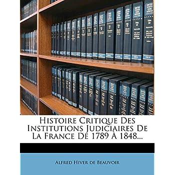 Histoire Critique Des Institutions Judiciaires de La France de 1789 a 1848...