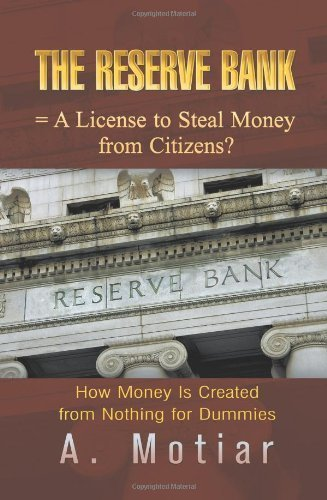 the-reserve-bank-a-license-to-steal-money-from-citizens-how-money-is-created-from-nothing-for-dummie