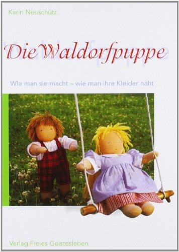 Preisvergleich Produktbild Die Waldorfpuppe: Anleitung zu ihrer Herstellung und zum Nähen ihrer Kleider. Mit vielen Schnittmustern