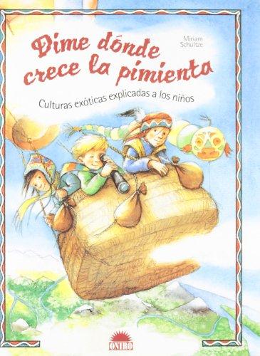 Dime Donde Crece La Pimienta : Culturas Exoticas Explicadas A Los Ninos / Tell Me Where the Pepper Grows : Exotic Cultures Explained to Children Cover Image
