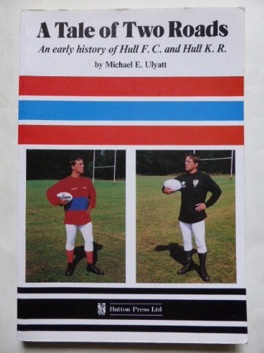 A Tale of Two Roads: Early History of Hull FC and Hull KR por Michael E. Ulyatt
