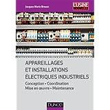 Appareillages et installations électriques industriels : Conception, coordination, mise en oeuvre, maintenance (Électrotechnique)