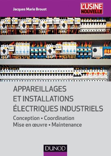Appareillages et installations lectriques industriels : Conception, coordination, mise en oeuvre, maintenance (lectrotechnique)