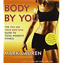 Body by You: The You Are Your Own Gym Guide to Total Women's Fitness by Lauren Mark (2013-01-20)