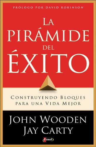 La Piramide del Exito: Construyendo Bloques Para una Vida Mejor por John Wooden