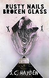 Rusty Nails, Broken Glass by S. C. Hayden (2013-04-15)