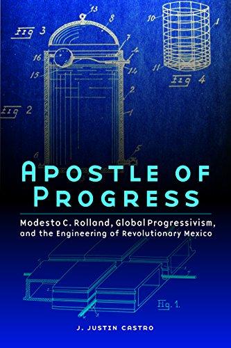 Descargar Apostle of Progress: Modesto C. Rolland, Global Progressivism, and the Engineering of Revolutionary Mexico (The Mexican Experience) PDF Gratis