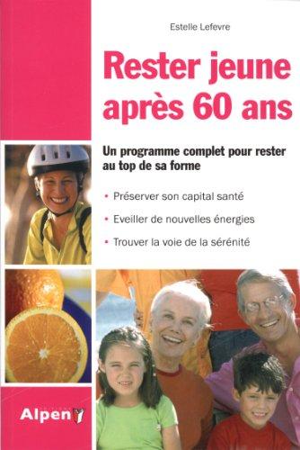 Rester jeune à 60 ans. Un programme complet pour rester au top de sa forme par Estelle Lefevre