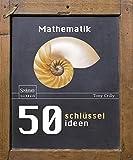 50 Schlüsselideen Mathematik