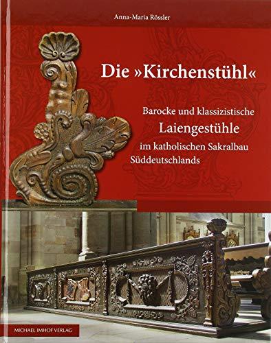 Die Kirchenstühl: Barocke und klassizistische Laiengestühle im katholischen Sakralbau Süddeutschlands (Studien zur internationalen Architektur- und Kunstgeschichte)