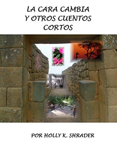 La Cara Cambia: Y Otros Cuentos Cortos por Holly Shrader