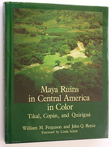 Maya Ruins in Central America in Color: Tikal, Copan, and Quirigua by William M. Ferguson (1984-11-02)