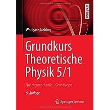 Grundkurs Theoretische Physik 5/1: Quantenmechanik - Grundlagen (Springer-Lehrbuch)