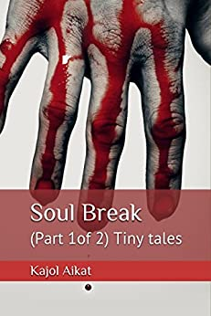 Soul Break: Part 1 of 2 (Tiny Tales) by [Aikat, Kajol]