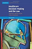 Healthcare Decision-Making and the Law (Cambridge Law, Medicine and Ethics)