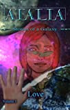 Second book, but first full volume in the Stories of a Galaxy compilation series. This volume contains 10 stories from the galaxy known as Atalia, all about the varying forms of love. From sibling to parent-child, from true love to lust, these storie...