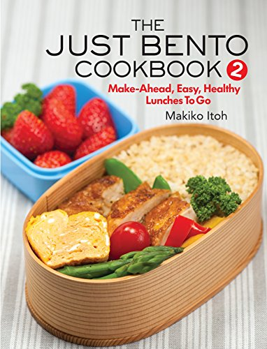 The Just Bento Cookbook 2: Make-Ahead, Easy, Healthy Lunches To Go por Makiko Itoh