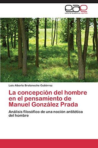 La concepción del hombre en el pensamiento de Manuel González Prada: Análisis filosófico de una noción antitética del hombre