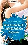 'Wenn du mich küsst, dreht die Welt sich langsamer: Roman' von Jessica Redmerski