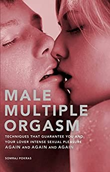 Male Multiple Orgasm: Techniques That Guarantee You and Your Lover Intense Sexual Pleasure Again and Again and Again de [Pokras, Somraj]