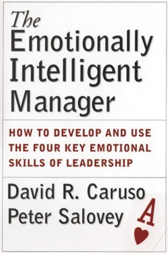 The Emotionally Intelligent Manager: How to Develop and Use the Four Key Emotional Skills of Leadership 1st (first) by Caruso, David R., Salovey, Peter (2004) Hardcover