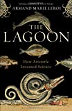 The Lagoon: How Aristotle Invented Science